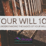 Your Will 101 – Understanding the Basics of Your Will